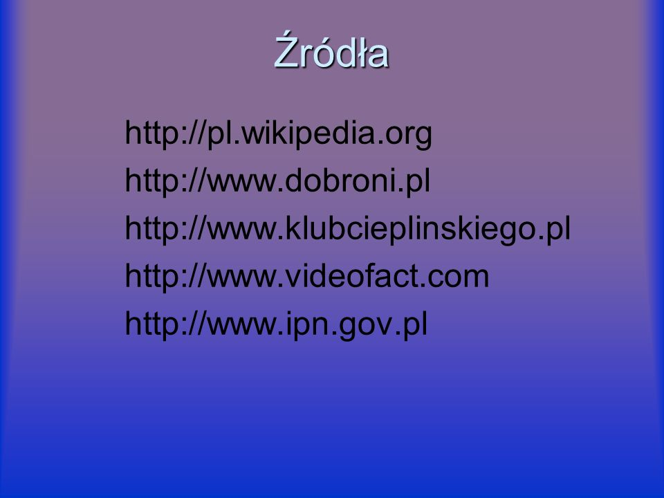 Źródła http://pl.wikipedia.org http://www.dobroni.pl