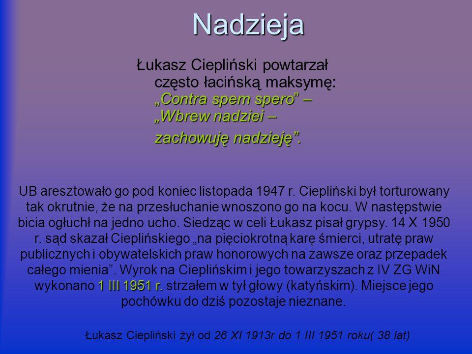 Łukasz Ciepliński żył od 26 XI 1913r do 1 III 1951 roku( 38 lat)