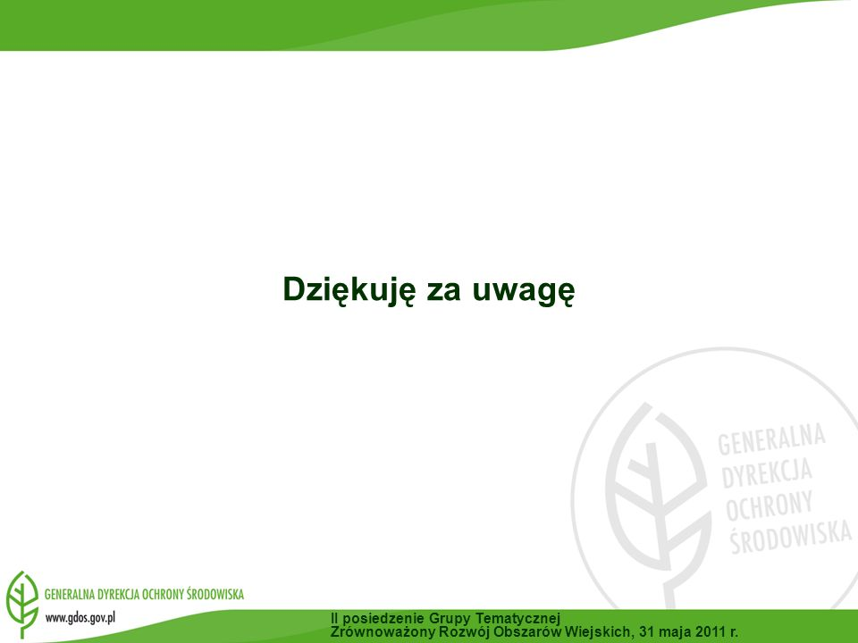 Dziękuję za uwagę II posiedzenie Grupy Tematycznej Zrównoważony Rozwój Obszarów Wiejskich, 31 maja 2011 r.