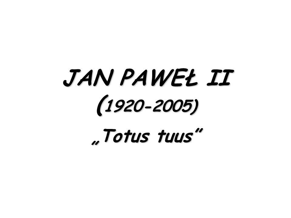 """JAN PAWEŁ II (1920-2005) """"Totus tuus"""