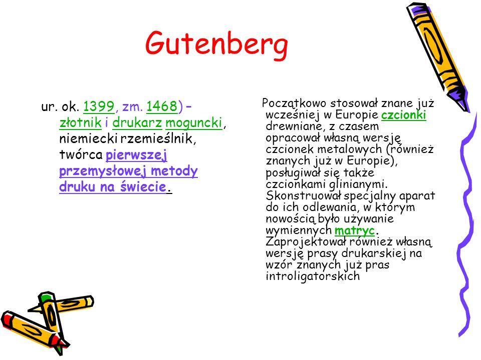 Gutenberg ur. ok. 1399, zm. 1468) – złotnik i drukarz moguncki, niemiecki rzemieślnik, twórca pierwszej przemysłowej metody druku na świecie.