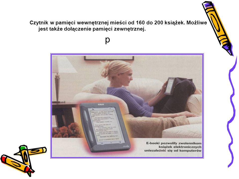 p Czytnik w pamięci wewnętrznej mieści od 160 do 200 książek.