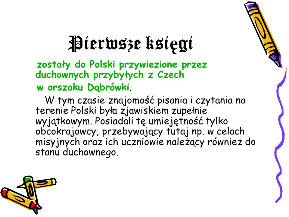 Pierwsze księgizostały do Polski przywiezione przez duchownych przybyłych z Czech. w orszaku Dąbrówki.
