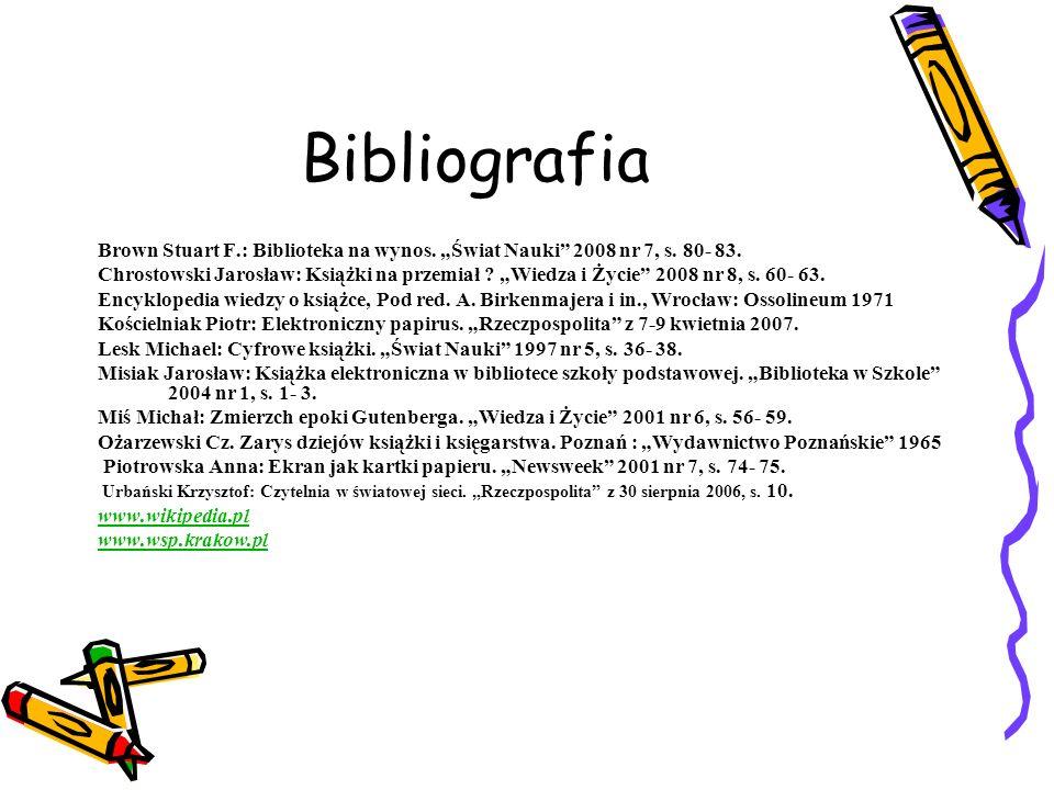 """BibliografiaBrown Stuart F.: Biblioteka na wynos. """"Świat Nauki 2008 nr 7, s. 80- 83."""