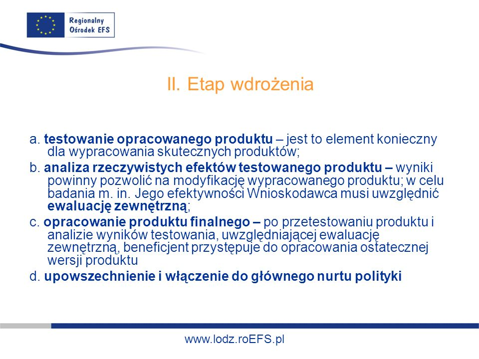 II. Etap wdrożenia a. testowanie opracowanego produktu – jest to element konieczny dla wypracowania skutecznych produktów;