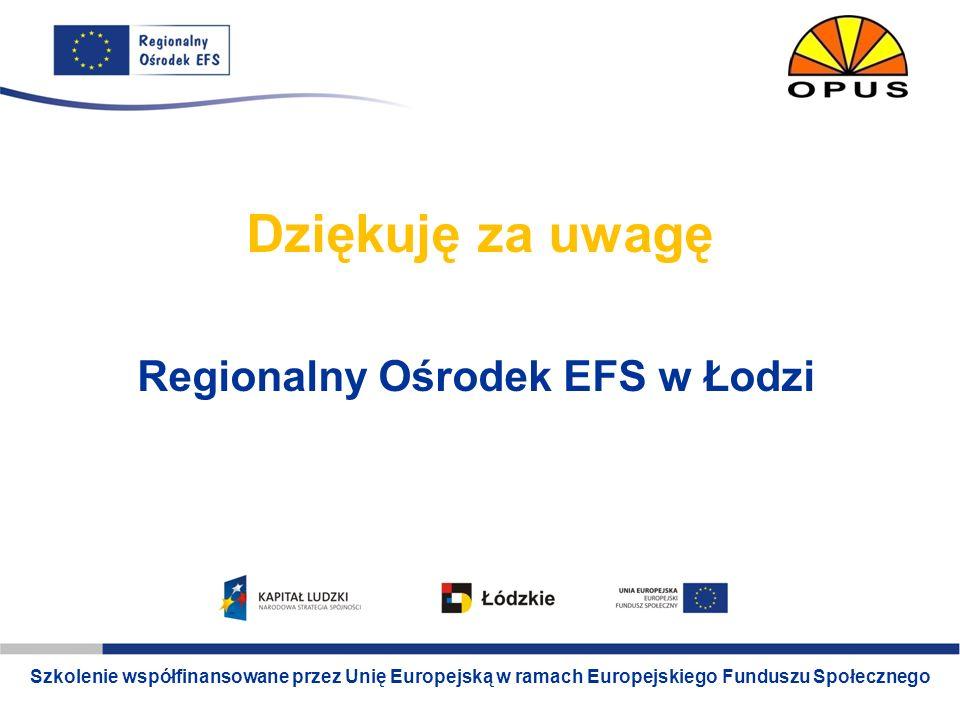 Dziękuję za uwagę Regionalny Ośrodek EFS w Łodzi
