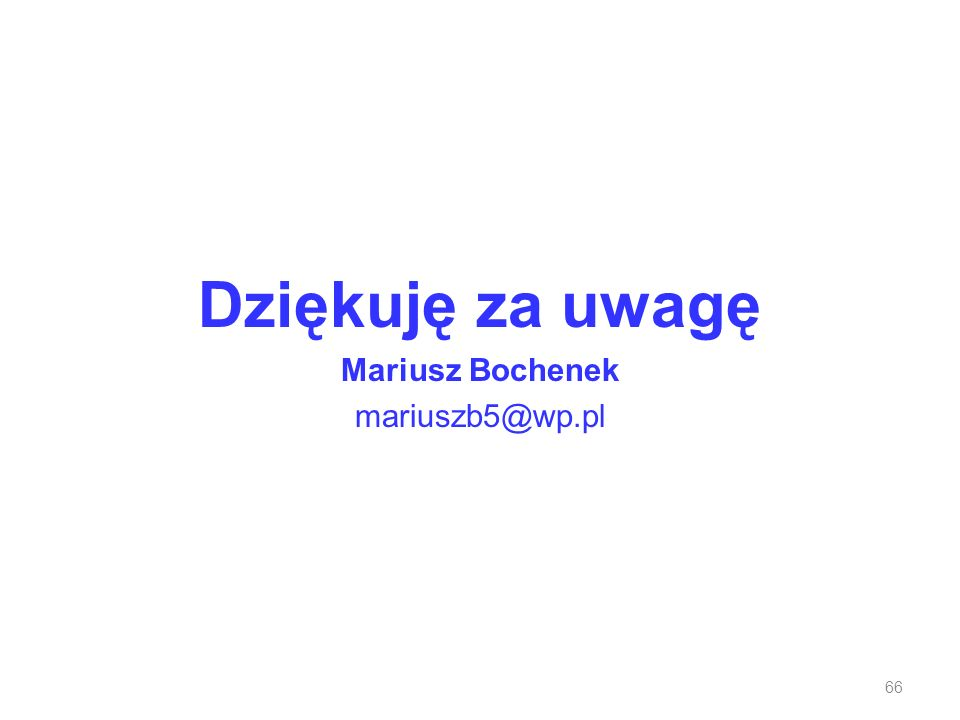 Dziękuję za uwagę Mariusz Bochenek mariuszb5@wp.pl