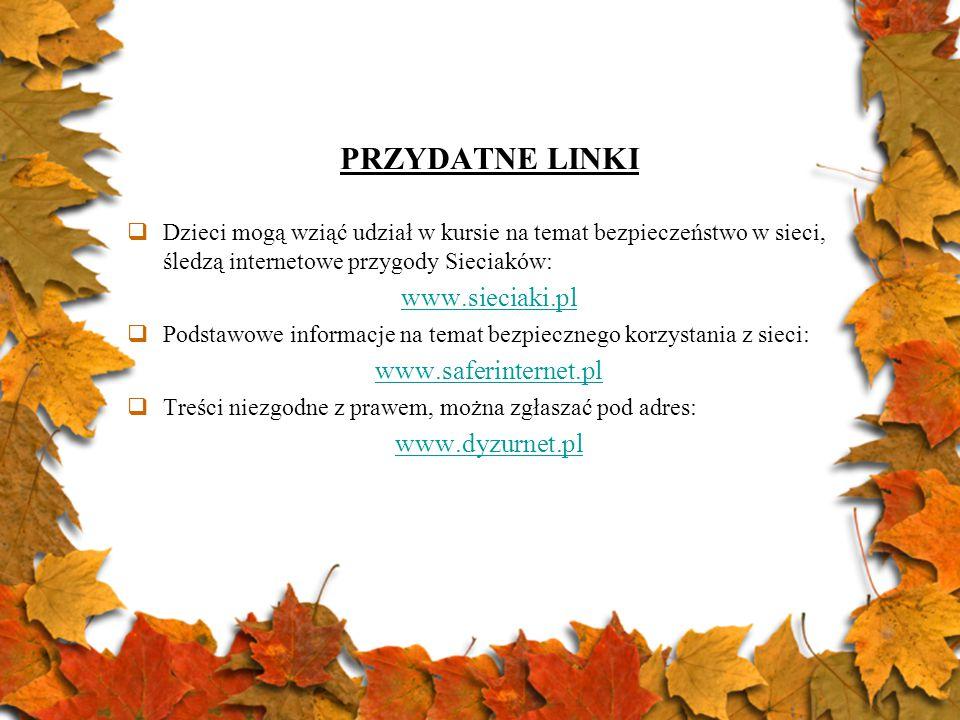 PRZYDATNE LINKI www.sieciaki.pl www.saferinternet.pl www.dyzurnet.pl