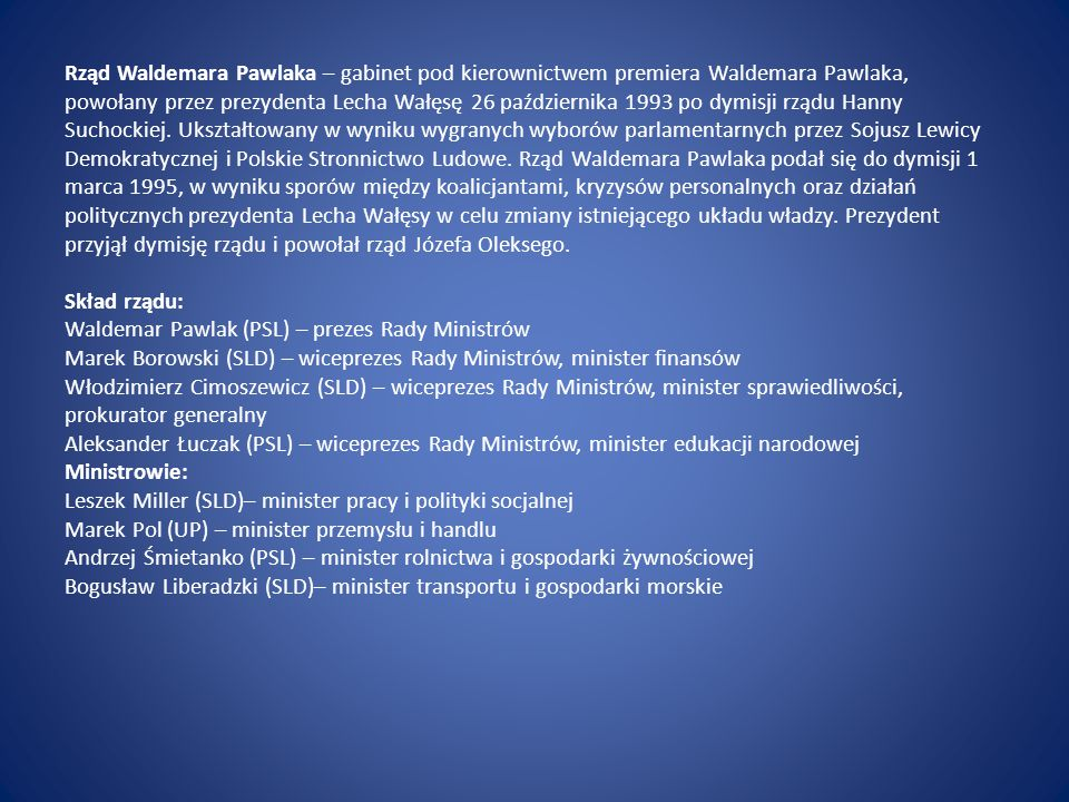 Rząd Waldemara Pawlaka – gabinet pod kierownictwem premiera Waldemara Pawlaka, powołany przez prezydenta Lecha Wałęsę 26 października 1993 po dymisji rządu Hanny Suchockiej.