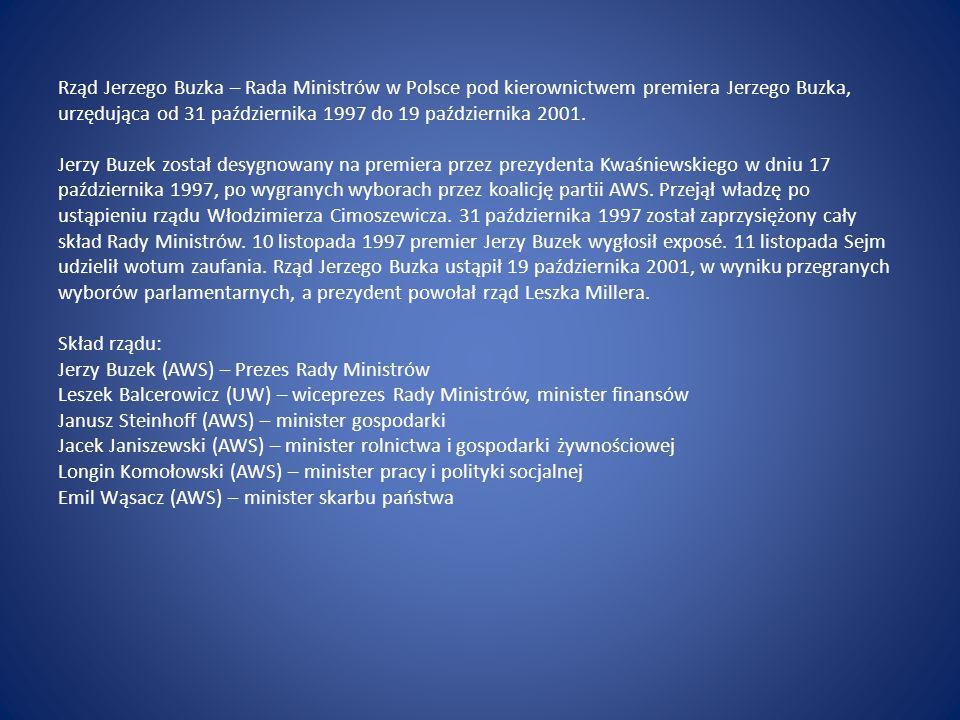 Rząd Jerzego Buzka – Rada Ministrów w Polsce pod kierownictwem premiera Jerzego Buzka, urzędująca od 31 października 1997 do 19 października 2001.