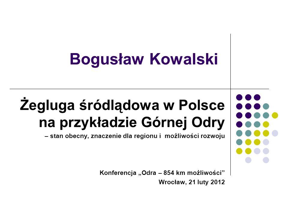 Bogusław Kowalski Żegluga śródlądowa w Polsce na przykładzie Górnej Odry. – stan obecny, znaczenie dla regionu i możliwości rozwoju.