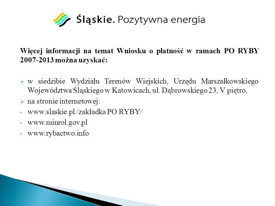 Więcej informacji na temat Wniosku o płatność w ramach PO RYBY 2007-2013 można uzyskać: