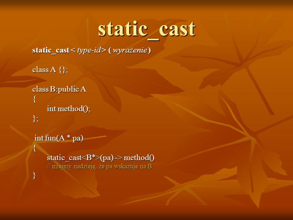 static_cast static_cast < type-id > ( wyrażenie ) class A {};