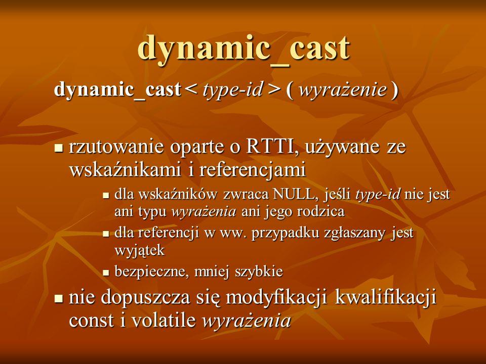 dynamic_cast dynamic_cast < type-id > ( wyrażenie )
