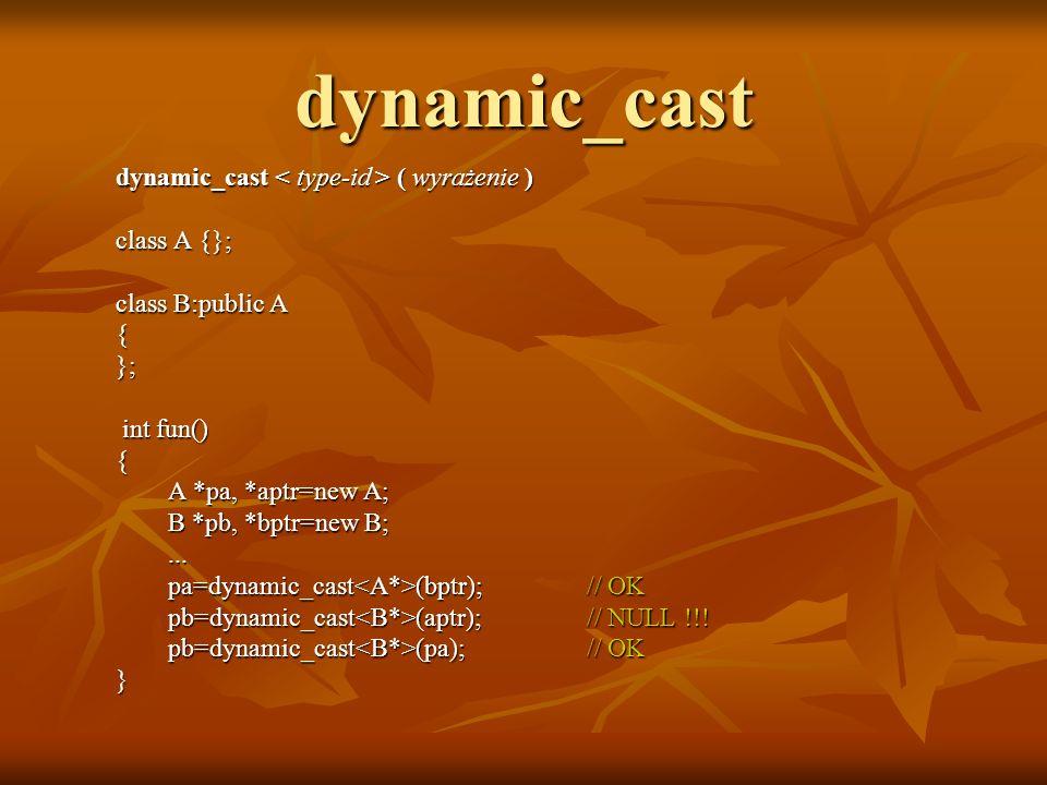 dynamic_cast dynamic_cast < type-id > ( wyrażenie ) class A {};