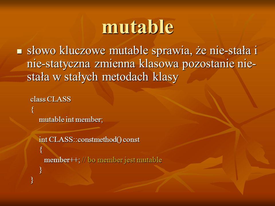 mutable słowo kluczowe mutable sprawia, że nie-stała i nie-statyczna zmienna klasowa pozostanie nie-stała w stałych metodach klasy.