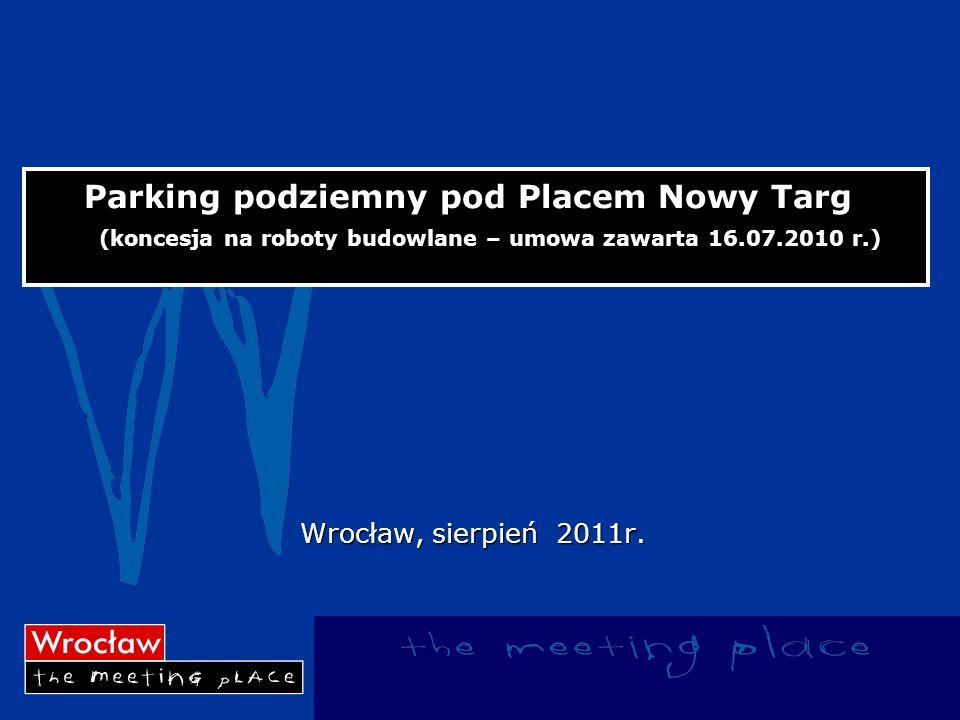 Pro2017-03-24. Parking podziemny pod Placem Nowy Targ (koncesja na roboty budowlane – umowa zawarta 16.07.2010 r.)