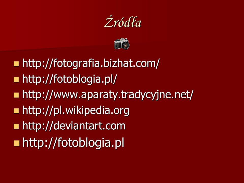 Źródła http://fotoblogia.pl http://fotografia.bizhat.com/