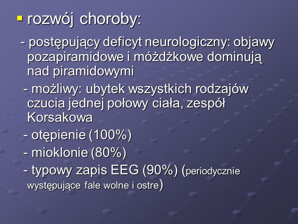 rozwój choroby: - postępujący deficyt neurologiczny: objawy pozapiramidowe i móżdżkowe dominują nad piramidowymi.