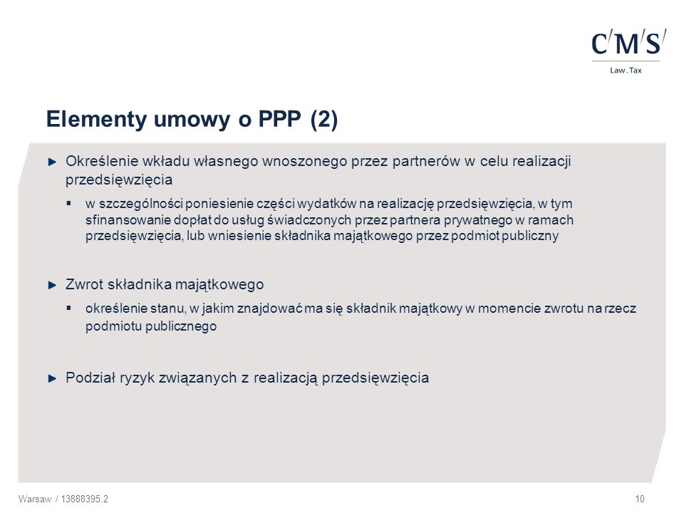 Elementy umowy o PPP (2) Określenie wkładu własnego wnoszonego przez partnerów w celu realizacji przedsięwzięcia.