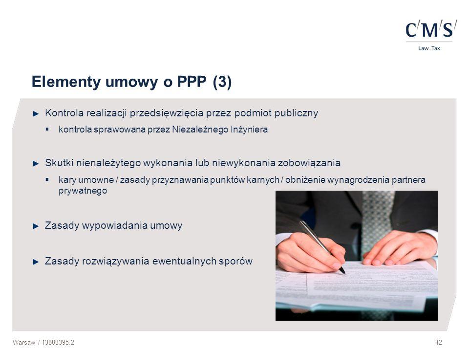 Elementy umowy o PPP (3) Kontrola realizacji przedsięwzięcia przez podmiot publiczny. kontrola sprawowana przez Niezależnego Inżyniera.