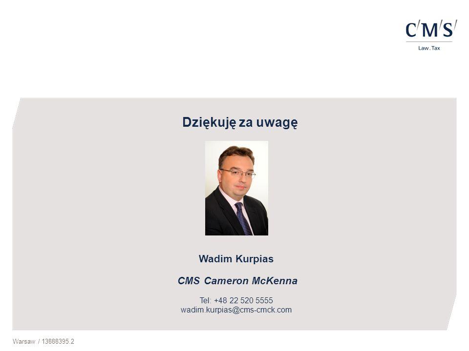 Dziękuję za uwagę Wadim Kurpias CMS Cameron McKenna Tel: +48 22 520 5555 wadim.kurpias@cms-cmck.com.