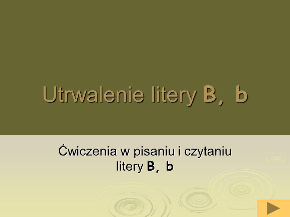 Ćwiczenia w pisaniu i czytaniu litery B, b