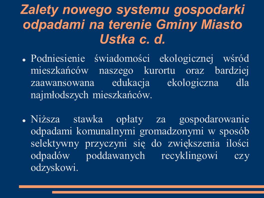 Zalety nowego systemu gospodarki odpadami na terenie Gminy Miasto Ustka c. d.