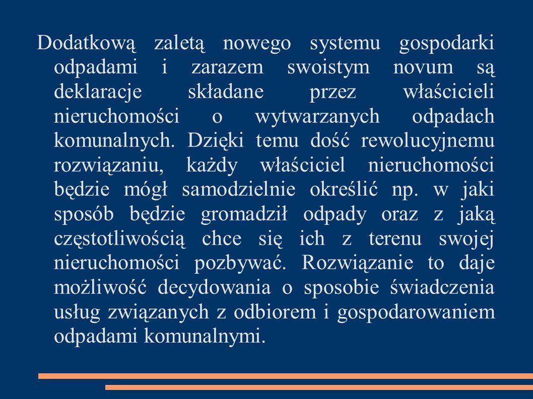 Dodatkową zaletą nowego systemu gospodarki odpadami i zarazem swoistym novum są deklaracje składane przez właścicieli nieruchomości o wytwarzanych odpadach komunalnych.