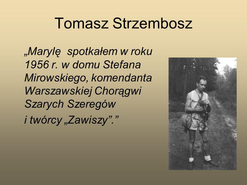 """Tomasz Strzembosz""""Marylę spotkałem w roku 1956 r. w domu Stefana Mirowskiego, komendanta Warszawskiej Chorągwi Szarych Szeregów."""