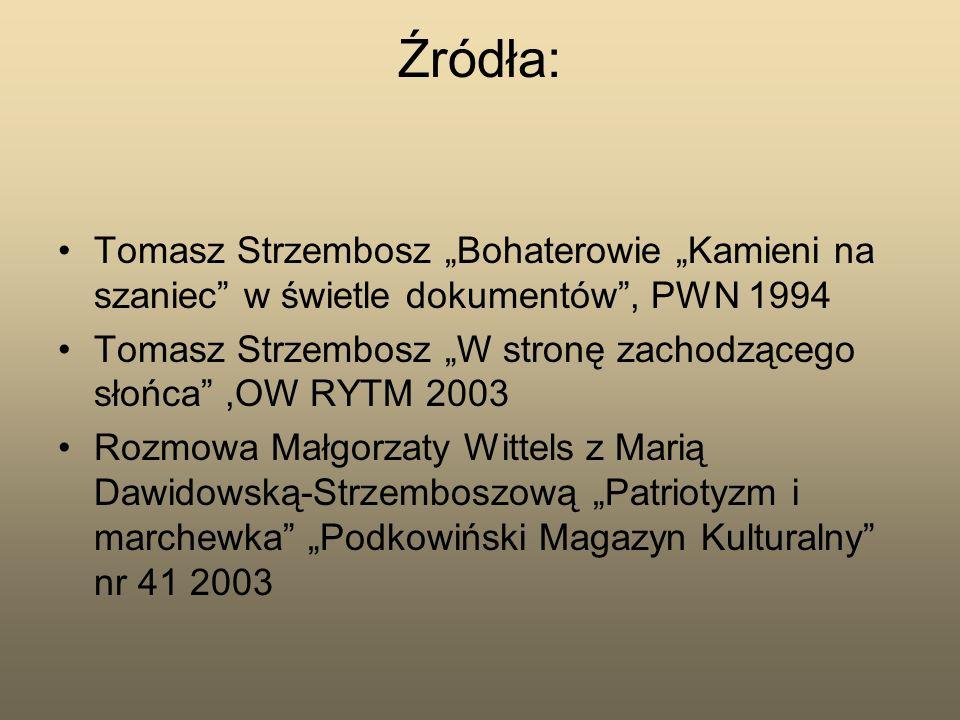 """Źródła:Tomasz Strzembosz """"Bohaterowie """"Kamieni na szaniec w świetle dokumentów , PWN 1994."""