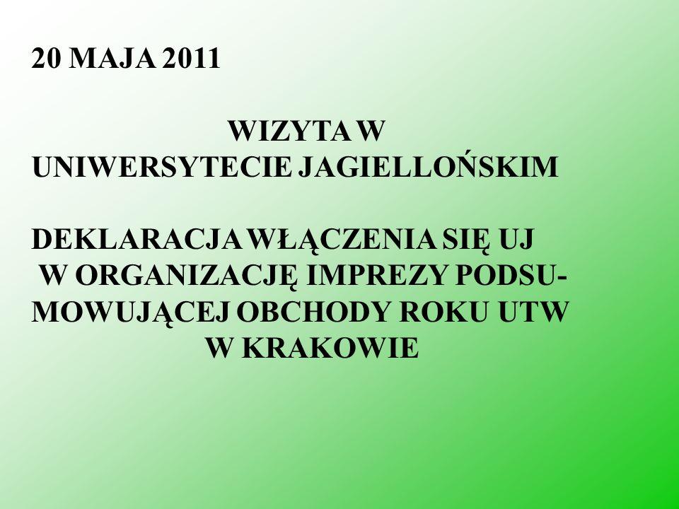 20 MAJA 2011 WIZYTA W. UNIWERSYTECIE JAGIELLOŃSKIM. DEKLARACJA WŁĄCZENIA SIĘ UJ. W ORGANIZACJĘ IMPREZY PODSU-MOWUJĄCEJ OBCHODY ROKU UTW.