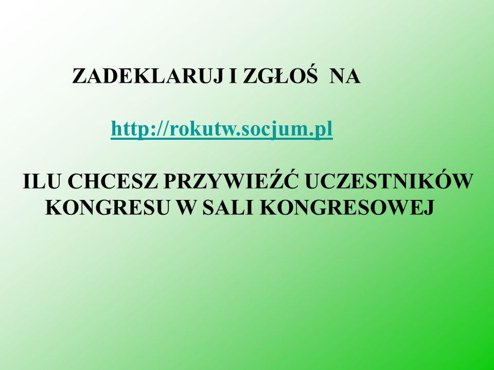ZADEKLARUJ I ZGŁOŚ NAhttp://rokutw.socjum.pl.ILU CHCESZ PRZYWIEŹĆ UCZESTNIKÓW.