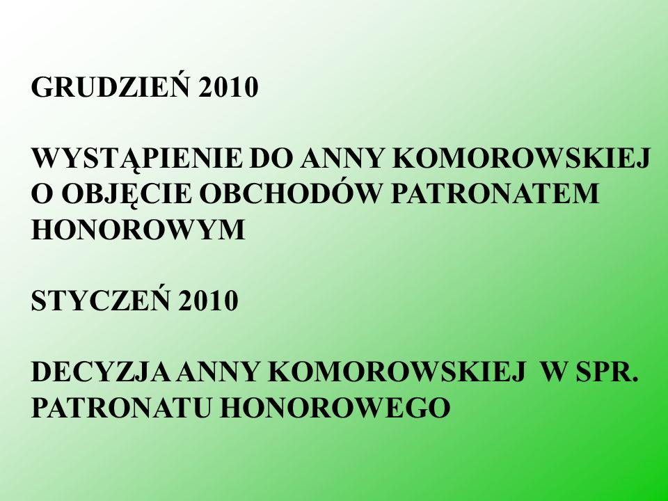 GRUDZIEŃ 2010 WYSTĄPIENIE DO ANNY KOMOROWSKIEJ O OBJĘCIE OBCHODÓW PATRONATEM HONOROWYM. STYCZEŃ 2010.
