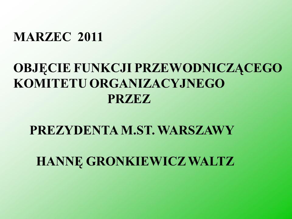 MARZEC 2011 OBJĘCIE FUNKCJI PRZEWODNICZĄCEGO KOMITETU ORGANIZACYJNEGO. PRZEZ. PREZYDENTA M.ST. WARSZAWY.