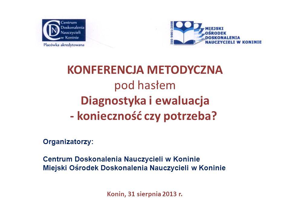 KONFERENCJA METODYCZNA pod hasłem Diagnostyka i ewaluacja - konieczność czy potrzeba