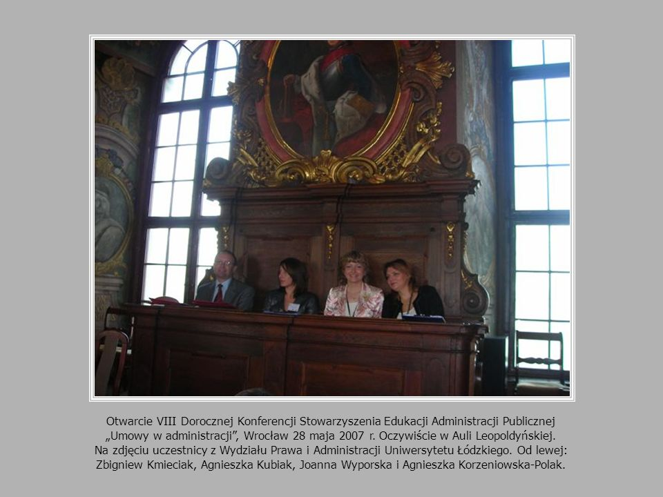 """Otwarcie VIII Dorocznej Konferencji Stowarzyszenia Edukacji Administracji Publicznej """"Umowy w administracji , Wrocław 28 maja 2007 r."""