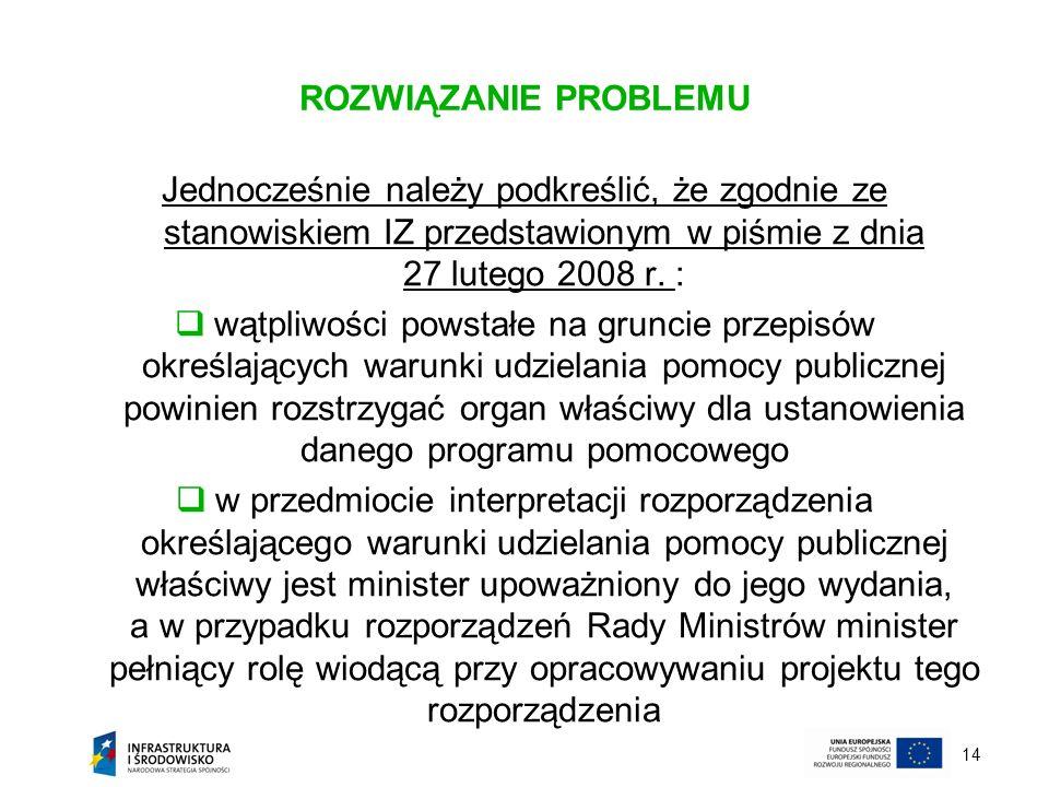 ROZWIĄZANIE PROBLEMU Jednocześnie należy podkreślić, że zgodnie ze stanowiskiem IZ przedstawionym w piśmie z dnia 27 lutego 2008 r. :