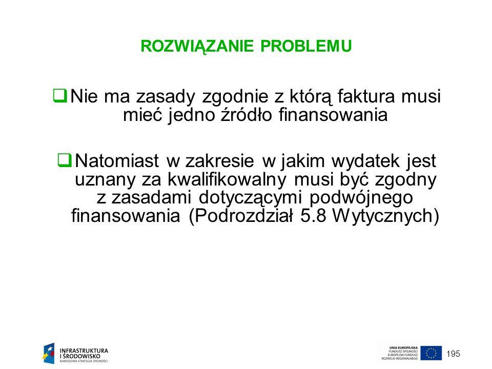 ROZWIĄZANIE PROBLEMU Nie ma zasady zgodnie z którą faktura musi mieć jedno źródło finansowania.