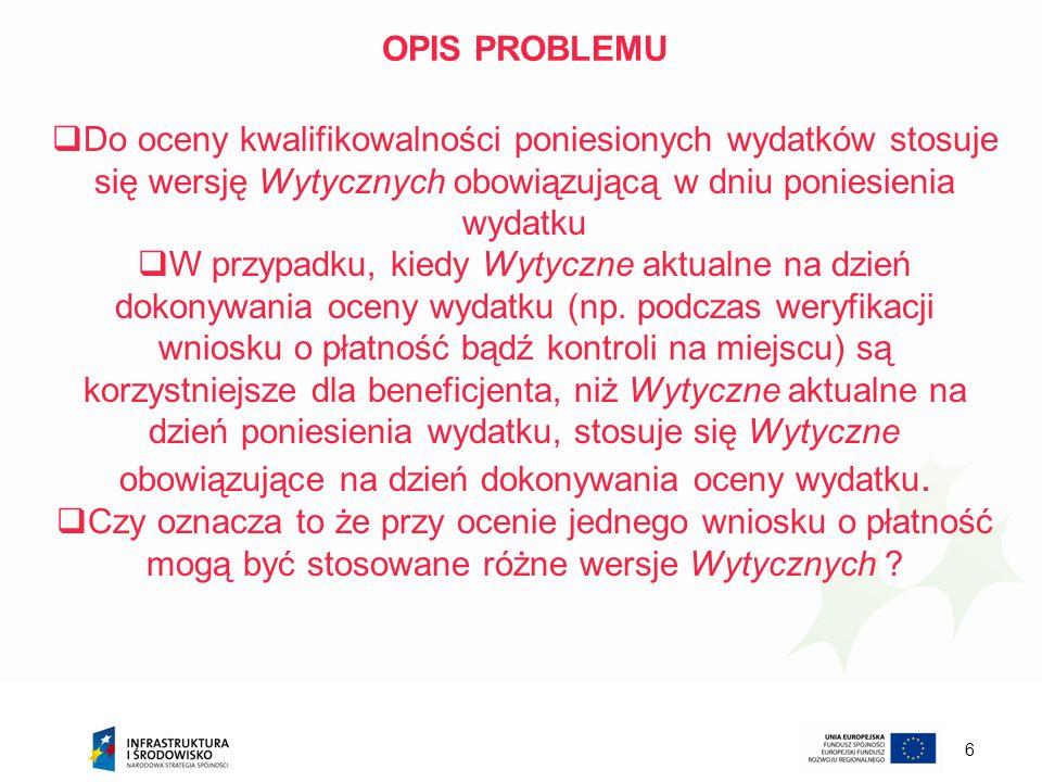 OPIS PROBLEMU Do oceny kwalifikowalności poniesionych wydatków stosuje się wersję Wytycznych obowiązującą w dniu poniesienia wydatku.
