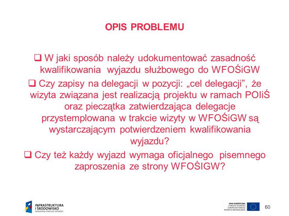 OPIS PROBLEMU W jaki sposób należy udokumentować zasadność kwalifikowania wyjazdu służbowego do WFOŚiGW.