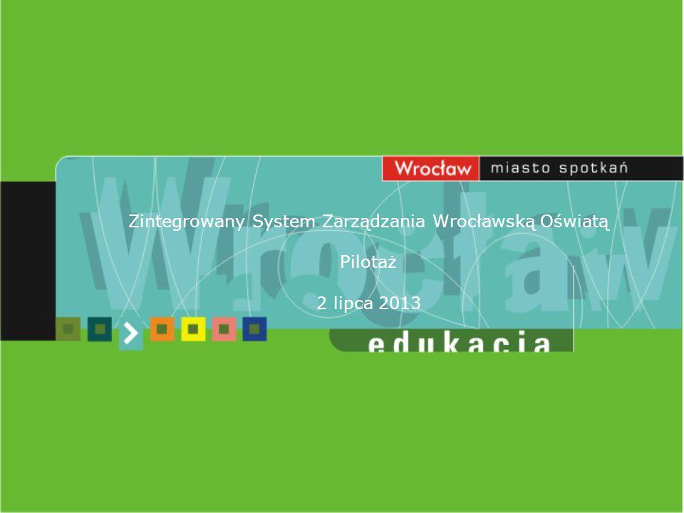 Zintegrowany System Zarządzania Wrocławską Oświatą Pilotaż 2 lipca 2013
