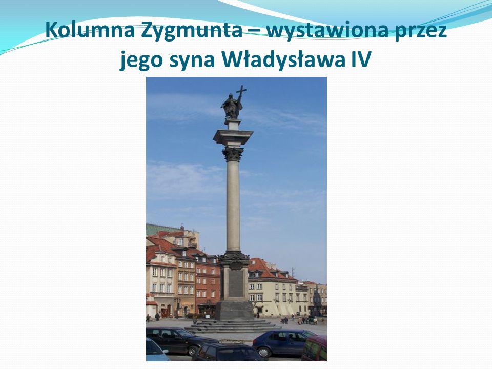 Kolumna Zygmunta – wystawiona przez jego syna Władysława IV