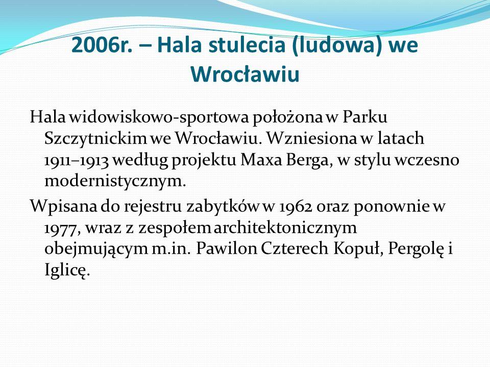 2006r. – Hala stulecia (ludowa) we Wrocławiu