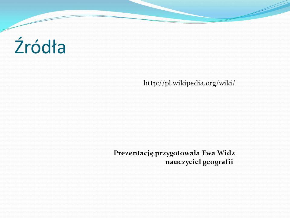 Źródła http://pl.wikipedia.org/wiki/ Prezentację przygotowała Ewa Widz