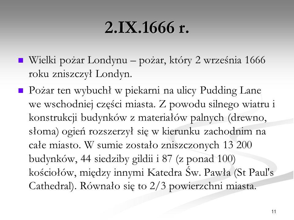 2.IX.1666 r. Wielki pożar Londynu – pożar, który 2 września 1666 roku zniszczył Londyn.