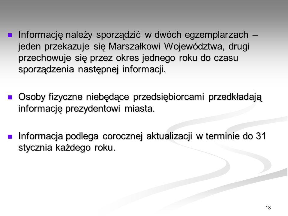 Informację należy sporządzić w dwóch egzemplarzach – jeden przekazuje się Marszałkowi Województwa, drugi przechowuje się przez okres jednego roku do czasu sporządzenia następnej informacji.