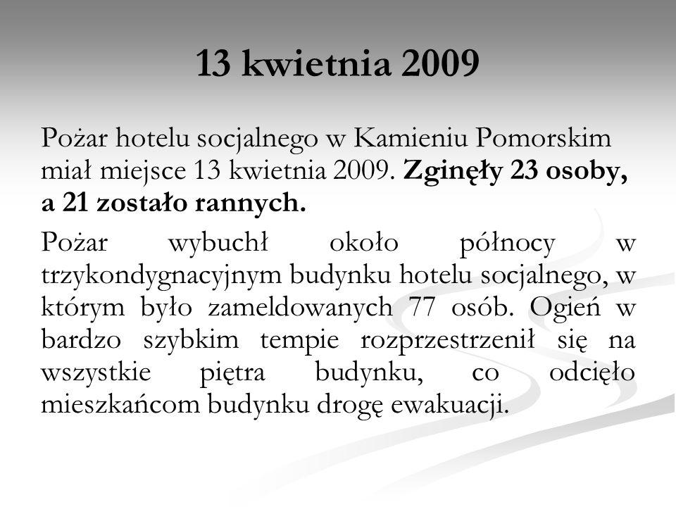 13 kwietnia 2009 Pożar hotelu socjalnego w Kamieniu Pomorskim miał miejsce 13 kwietnia 2009. Zginęły 23 osoby, a 21 zostało rannych.