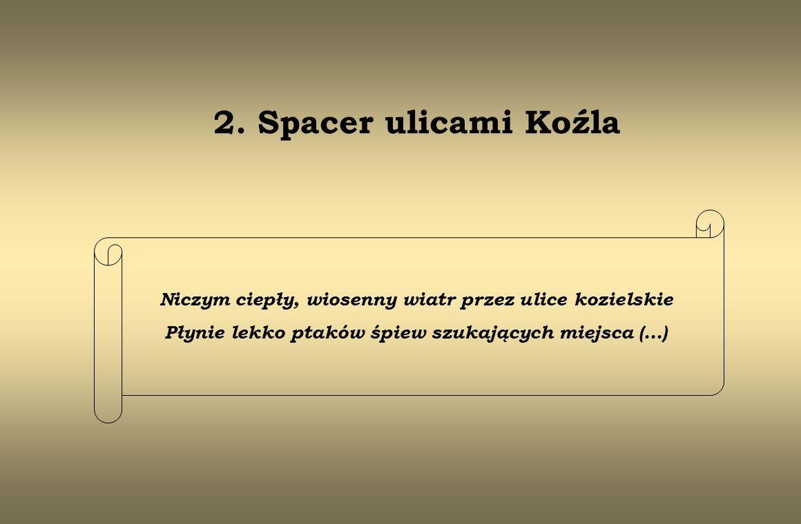 2. Spacer ulicami Koźla Niczym ciepły, wiosenny wiatr przez ulice kozielskie.