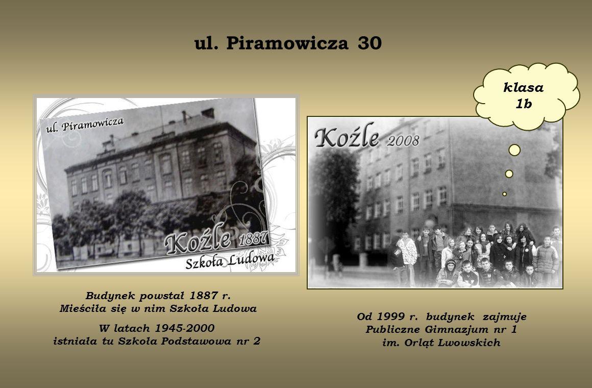 ul. Piramowicza 30klasa 1b. Budynek powstał 1887 r. Mieściła się w nim Szkoła Ludowa.